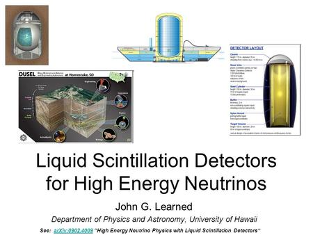 Liquid Scintillation Detectors for High Energy Neutrinos John G. Learned Department of Physics and Astronomy, University of Hawaii See: arXiv:0902.4009.