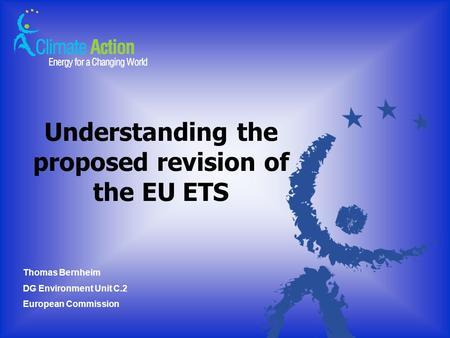 Understanding the proposed revision of the EU ETS Thomas Bernheim DG Environment Unit C.2 European Commission.