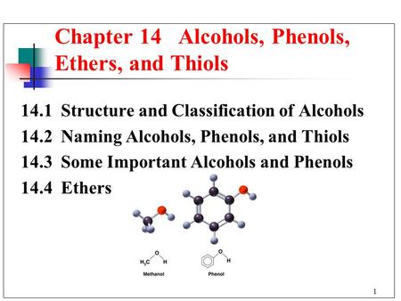 1 14.1 Structure and Classification of Alcohols 14.2 Naming Alcohols, Phenols, and Thiols 14.3 Some Important Alcohols and Phenols 14.4 Ethers Chapter.