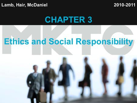 1 Lamb, Hair, McDaniel CHAPTER 3 Ethics and Social Responsibility 2010-2011.