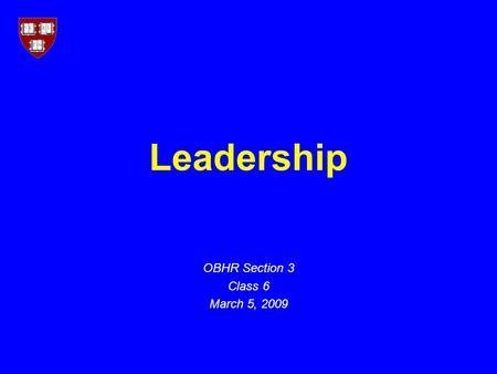 "Leadership OBHR Section 3 Class 6 March 5, 2009. 2 ""What Leaders Really Do"" (Kotter) ManagementLeadership Coping with complexityCoping with change Planning."