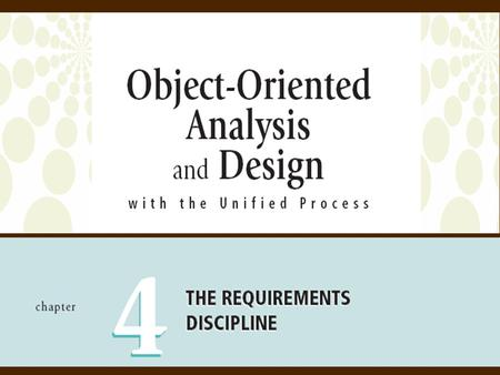 2Object-Oriented Analysis and Design with the Unified Process Overview  Requirements discipline prominent in elaboration phase  Requirements discipline.