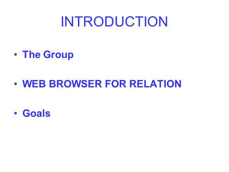 INTRODUCTION The Group WEB BROWSER FOR RELATION Goals.