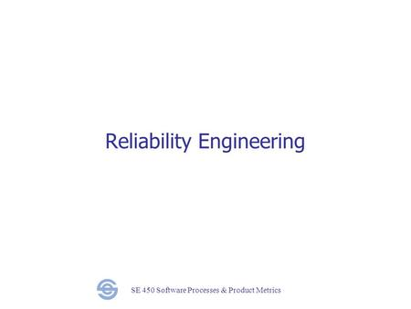 SE 450 Software Processes & Product Metrics Reliability Engineering.