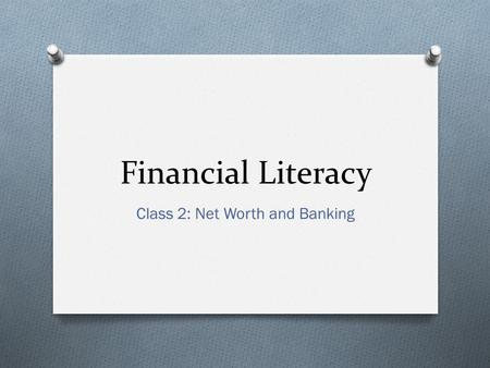 Financial Literacy Class 2: Net Worth and Banking.