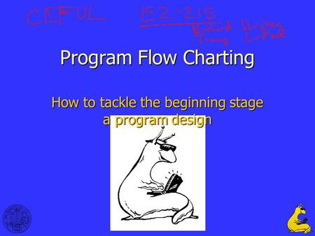 1 Program Flow Charting How to tackle the beginning stage a program design.