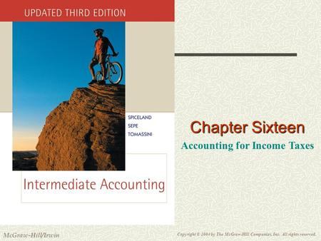 Copyright © 2004 by The McGraw-Hill Companies, Inc. All rights reserved. McGraw-Hill/Irwin Slide 16-1 Chapter Sixteen Accounting for Income Taxes.