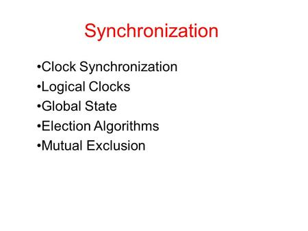 Synchronization Clock Synchronization Logical Clocks Global State Election Algorithms Mutual Exclusion.