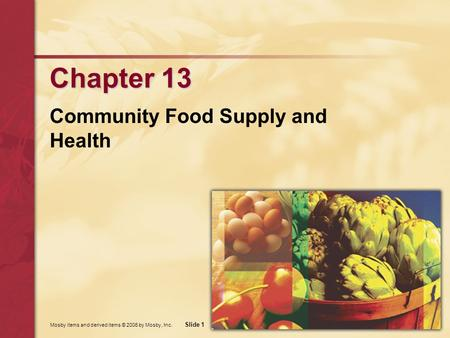 Mosby items and derived items © 2006 by Mosby, Inc. Slide 1 Chapter 13 Community Food Supply and Health.
