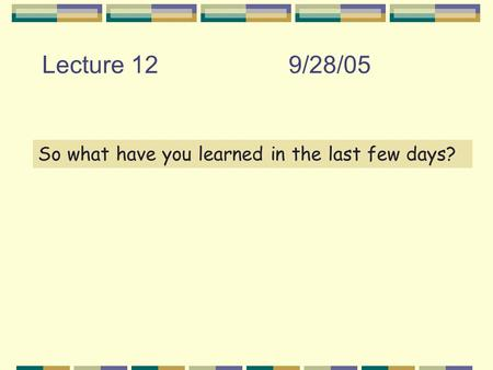 Lecture 129/28/05 So what have you learned in the last few days?