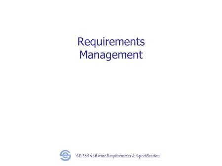 SE 555 Software Requirements & Specification Requirements Management.