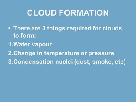 CLOUD FORMATION There are 3 things required for clouds to form: