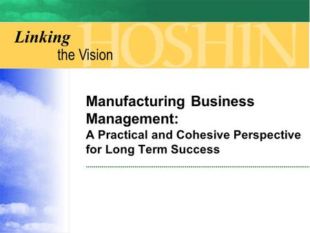 Linking the Vision Manufacturing Business Management: A Practical and Cohesive Perspective for Long Term Success.