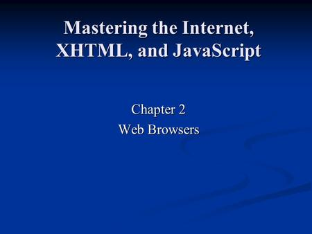 Mastering the Internet, XHTML, and JavaScript Chapter 2 Web Browsers.