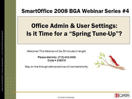 "E-Z Data Confidential Office Admin & User Settings: Is it Time for a ""Spring Tune-Up""? Welcome! This Webinar will be 30 minutes in length. Please dial."