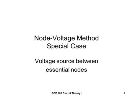 ECE 201 Circuit Theory I1 Node-Voltage Method Special Case Voltage source between essential nodes.