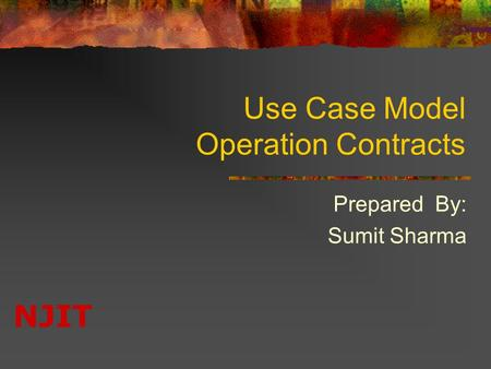 NJIT Use Case Model Operation Contracts Prepared By: Sumit Sharma.