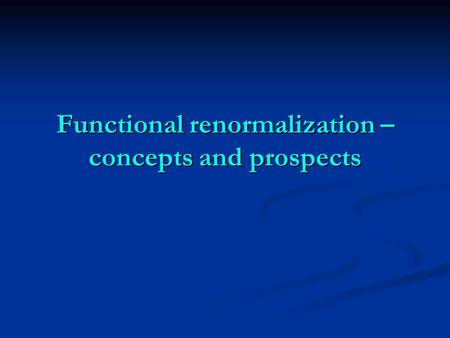Functional renormalization – concepts and prospects.