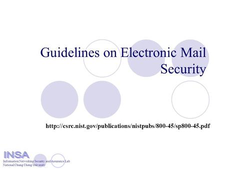 Information Networking Security and Assurance Lab National Chung Cheng University Guidelines on Electronic Mail Security