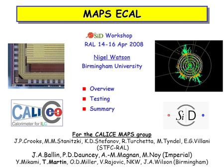 MAPS ECAL Nigel Watson Birmingham University  Overview  Testing  Summary For the CALICE MAPS group J.P.Crooks, M.M.Stanitzki, K.D.Stefanov, R.Turchetta,