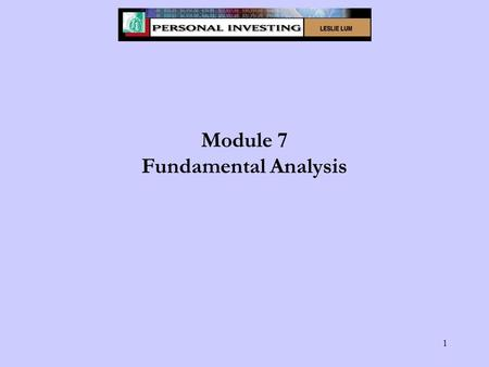 1 Module 7 Fundamental Analysis. 2 Module 7 - Learning Objectives Define fundamental analysis. Differentiate between fundamental, technical and speculative.