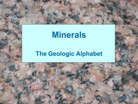 Minerals The Geologic Alphabet. Definition of a Mineral Natural Solid Inorganic Crystalline Structure Chemical Compound Source: E. R. Degginger/Bruce.