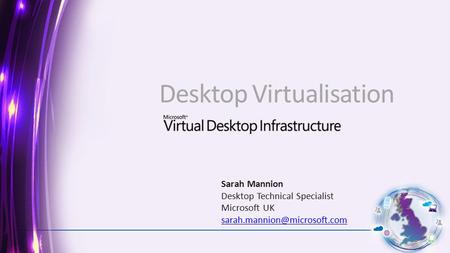 Desktop Virtualisation Sarah Mannion Desktop Technical Specialist Microsoft UK