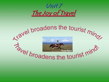 Unit 7 The Joy of Travel. Part I: objectives of the unit Part II: preparation of the unit Part III: reading activities Part IV: further development.