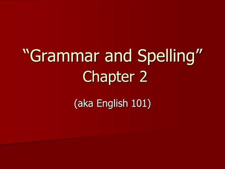 """Grammar and Spelling"" Chapter 2 (aka English 101)"