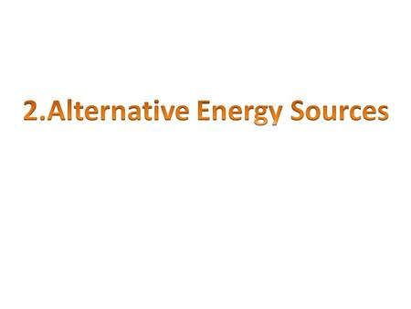 2.Alternative Energy Sources