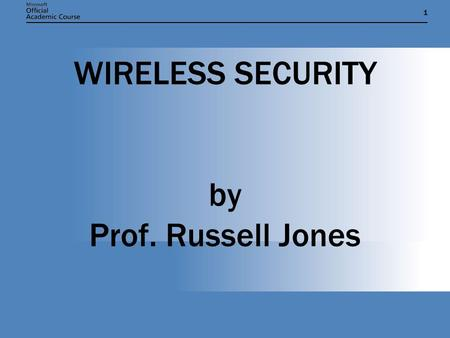 11 WIRELESS SECURITY by Prof. Russell Jones. WIRELESS COMMUNICATION ISSUES  Wireless connections are becoming popular.  Network data is transmitted.