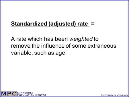 Standardized (adjusted) rate = A rate which has been weighted to remove the influence of some extraneous variable, such as age.