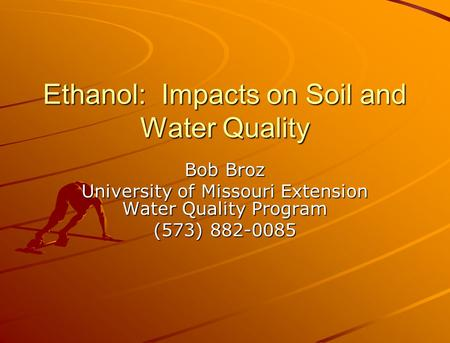 Ethanol: Impacts on Soil and Water Quality Bob Broz University of Missouri Extension Water Quality Program (573) 882-0085.