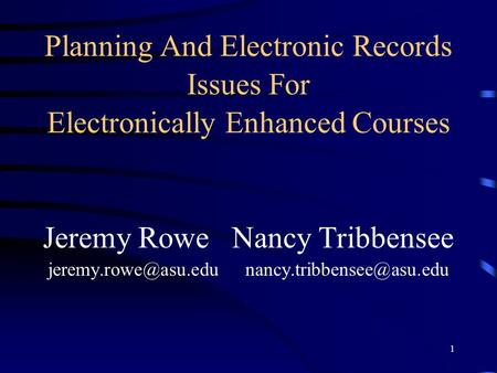 1 Planning And Electronic Records Issues For Electronically Enhanced Courses Jeremy Rowe Nancy Tribbensee