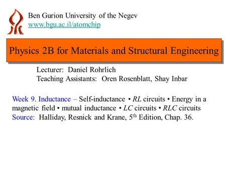 Ben Gurion University of the Negev www.bgu.ac.il/atomchip Week 9. Inductance – Self-inductance RL circuits Energy in a magnetic field mutual inductance.