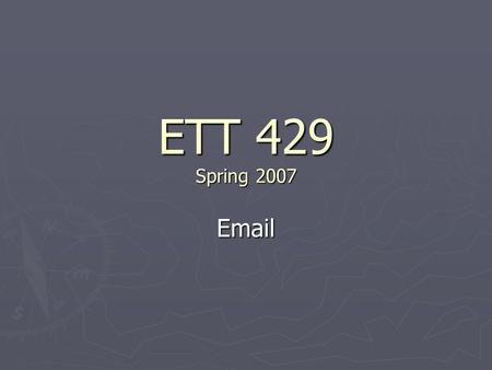 ETT 429 Spring 2007 Email. Email ► Hundreds of different methods to access email  Two major divisions ► Web-based – accessed through website ► Program-based.