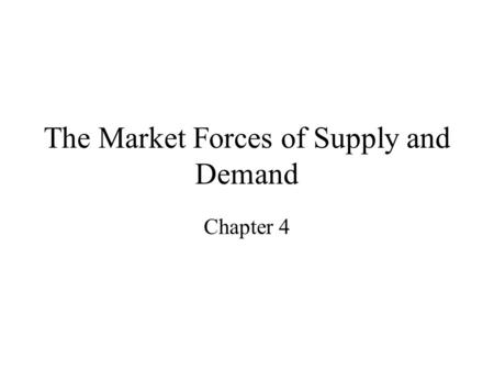 The Market Forces of Supply and Demand