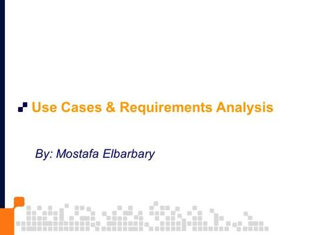 Use Cases & Requirements Analysis By: Mostafa Elbarbary.