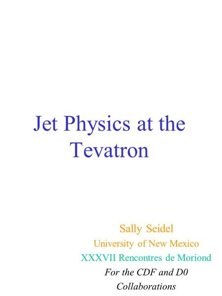 Jet Physics at the Tevatron Sally Seidel University of New Mexico XXXVII Rencontres de Moriond For the CDF and D0 Collaborations.