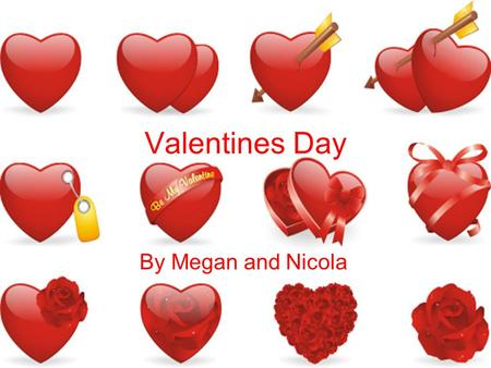 Valentines Day By Megan and Nicola. Tradition People like to give gifts to the one they love. People often go on a special date usually for dinner at.