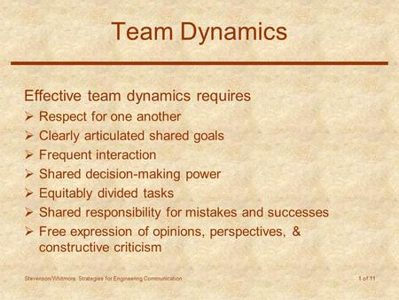 Stevenson/Whitmore: Strategies for Engineering Communication 1 of 11 Team Dynamics Effective team dynamics requires  Respect for one another  Clearly.