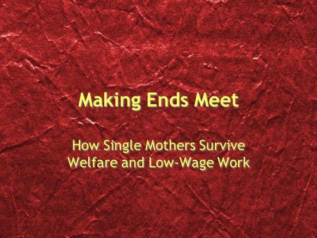 Making Ends Meet How Single Mothers Survive Welfare and Low-Wage Work.