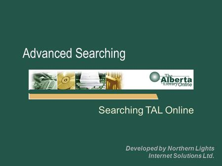 Searching TAL Online Developed by Northern Lights Internet Solutions Ltd. Advanced Searching.