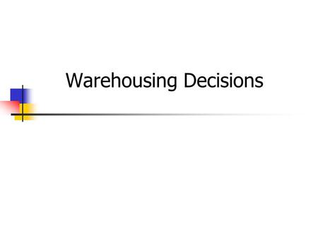 Warehousing Decisions
