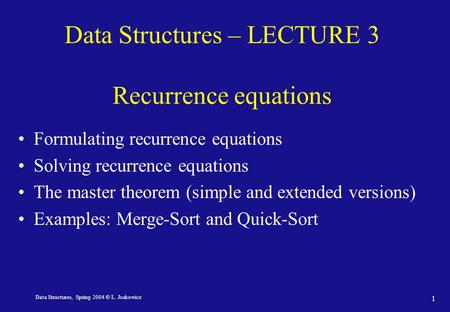 Data Structures, Spring 2004 © L. Joskowicz 1 Data Structures – LECTURE 3 Recurrence equations Formulating recurrence equations Solving recurrence equations.