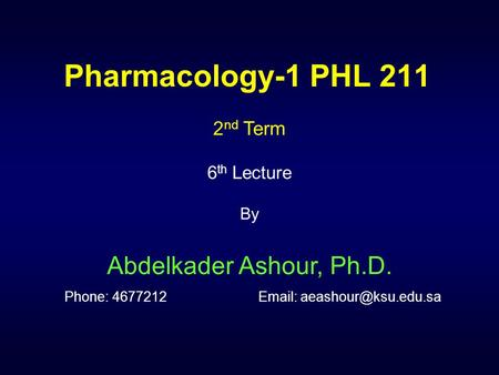 Pharmacology-1 PHL 211 2 nd Term 6 th Lecture By Abdelkader Ashour, Ph.D. Phone: 4677212