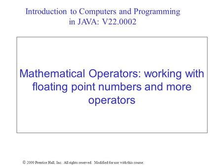 Mathematical Operators: working with floating point numbers and more operators  2000 Prentice Hall, Inc. All rights reserved. Modified for use with this.