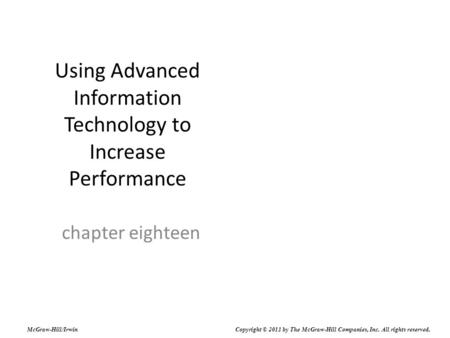 Using Advanced Information Technology to Increase Performance chapter eighteen McGraw-Hill/Irwin Copyright © 2011 by The McGraw-Hill Companies, Inc. All.