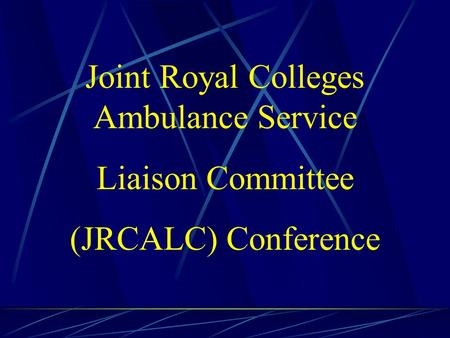Joint Royal Colleges Ambulance Service Liaison Committee (JRCALC) Conference.