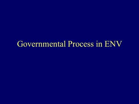 Governmental Process in ENV. Government & Environmental Technology Governmental Processes; federal, state & local governments all play a role Practitioners.